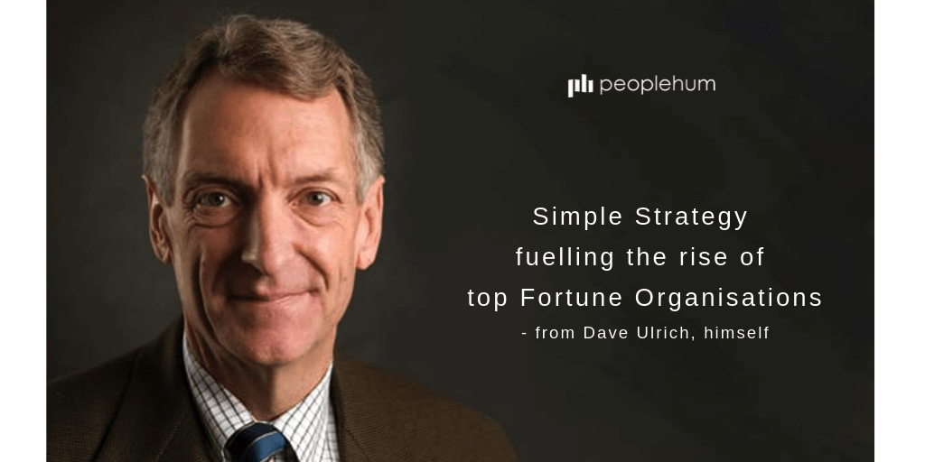 Simple strategy fueling the rise of top fortune organisations - From Dave Ulrich, himself | peopleHum