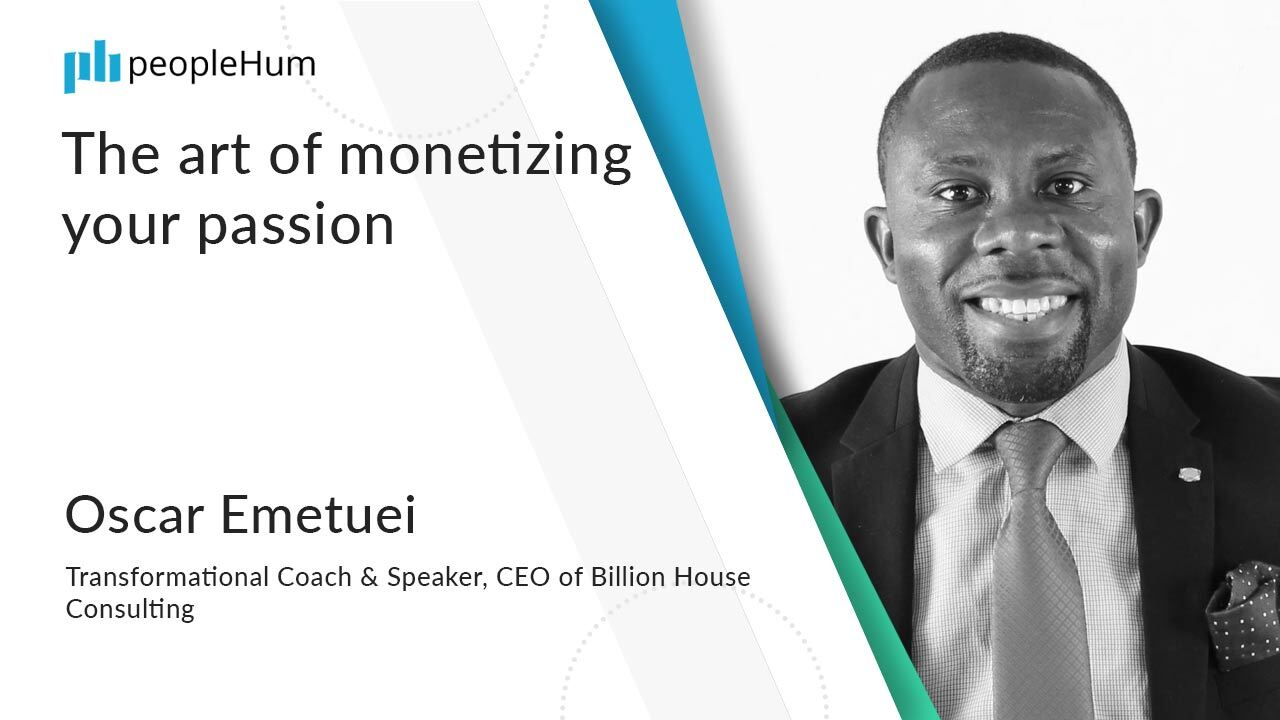 The art of monetizing your passion | peopleHum | Oscar Emetuei