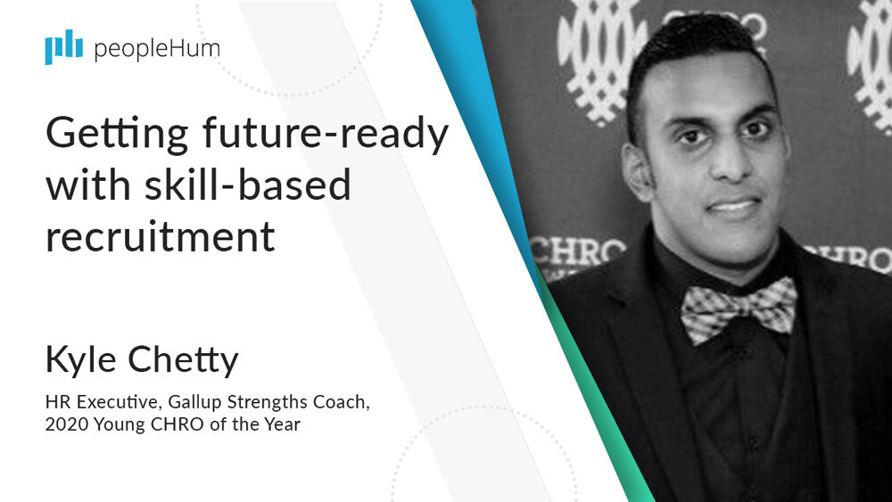 Getting future-ready with skill-based recruitment | Kyle Chetty | peopleHum