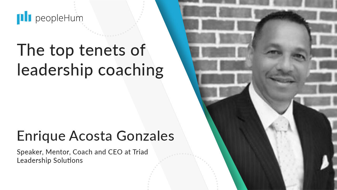 The top tenets of leadership coaching | Enrique Acosta Gonzales | peopleHum