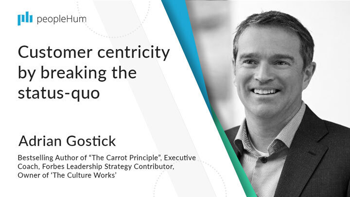 Customer centricity by breaking the status quo | Adrian Gostick | peopleHum