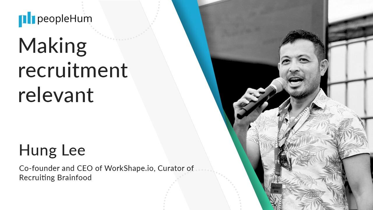 Making recruitment relevant | Hung Lee | peopleHum