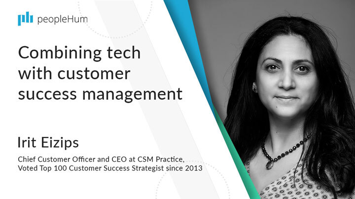 Combining tech with customer success management | Irit Eizips | peopleHum