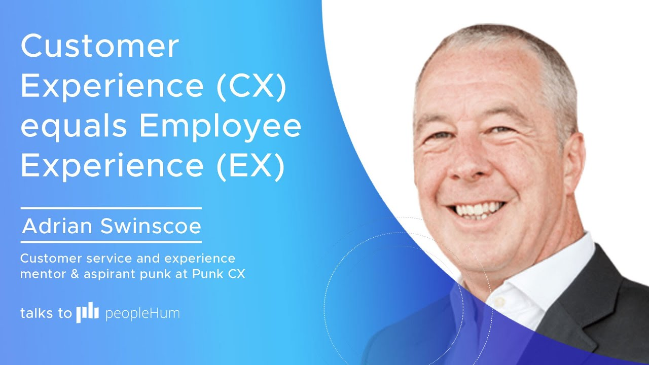 Customer Experience (CX) equals Employee Experience (EX) | Adrian Swinscoe | peopleHum