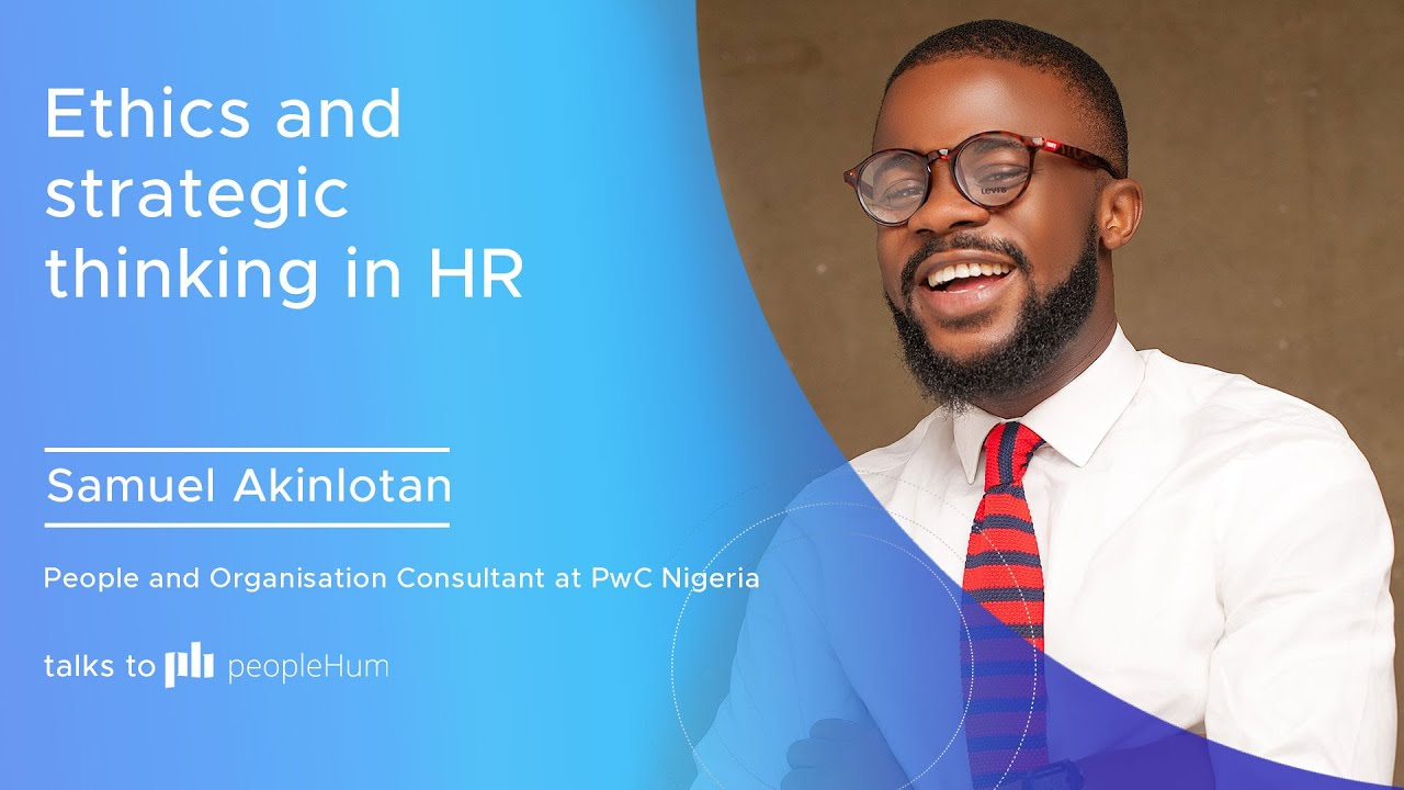 Ethics and strategic thinking in HR | Samuel Akinlotan | peopleHum
