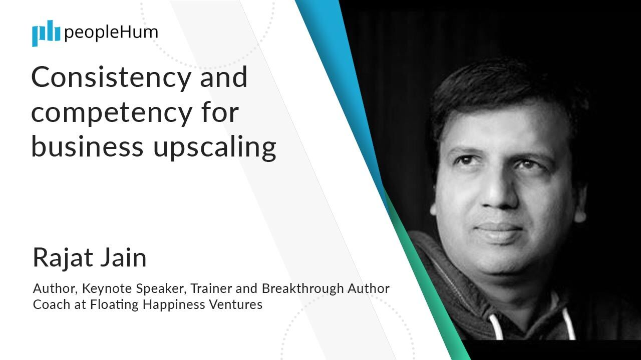 Consistency and competency for business upscaling | Rajat Jain | peopleHum