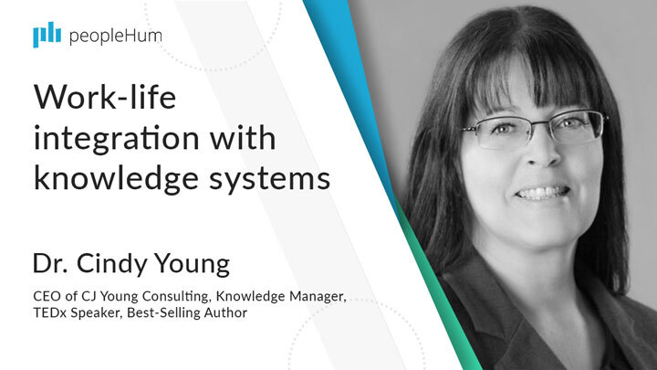 Work-life integration with knowledge systems | Dr. Cindy Young | peopleHum