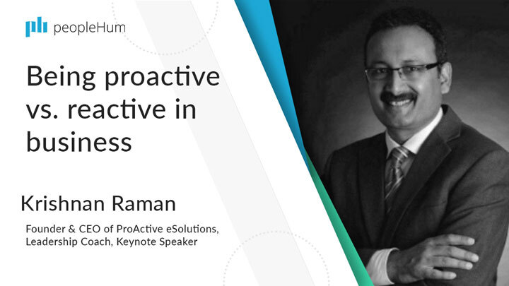 Being proactive vs. reactive in business | Krishnan Raman | peopleHum