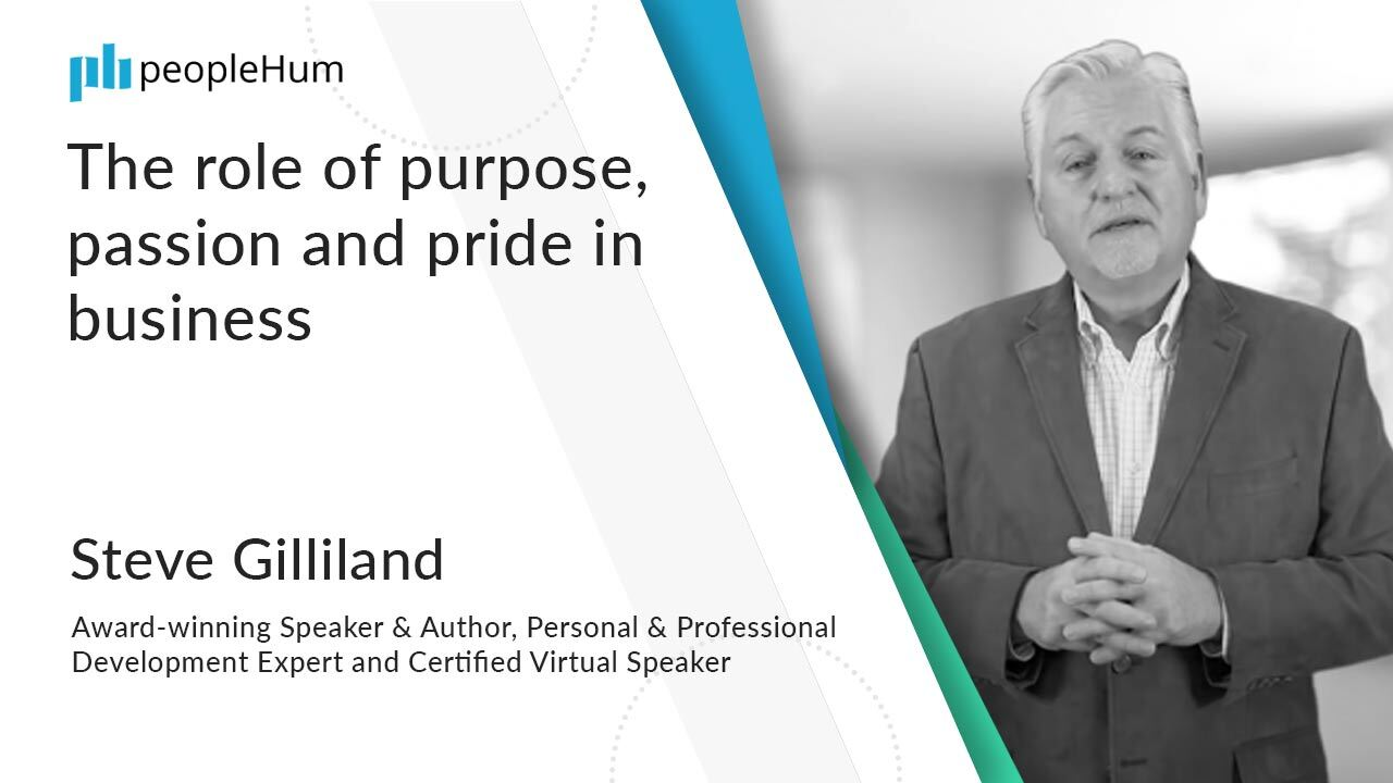 The role of purpose, passion and pride in business ft. Steve Gilliland peopleHum