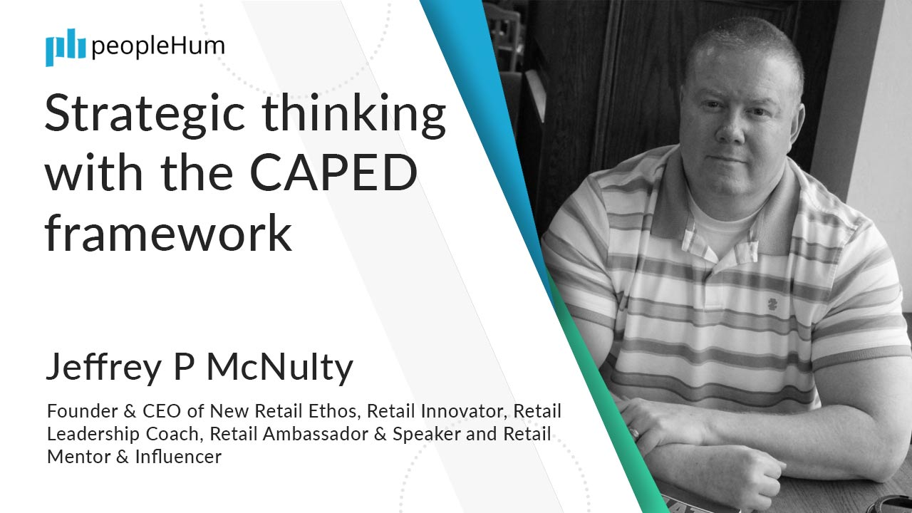 Stratergic thinking with the CAPED framework ft. Jeffrey P McNulty peopleHum