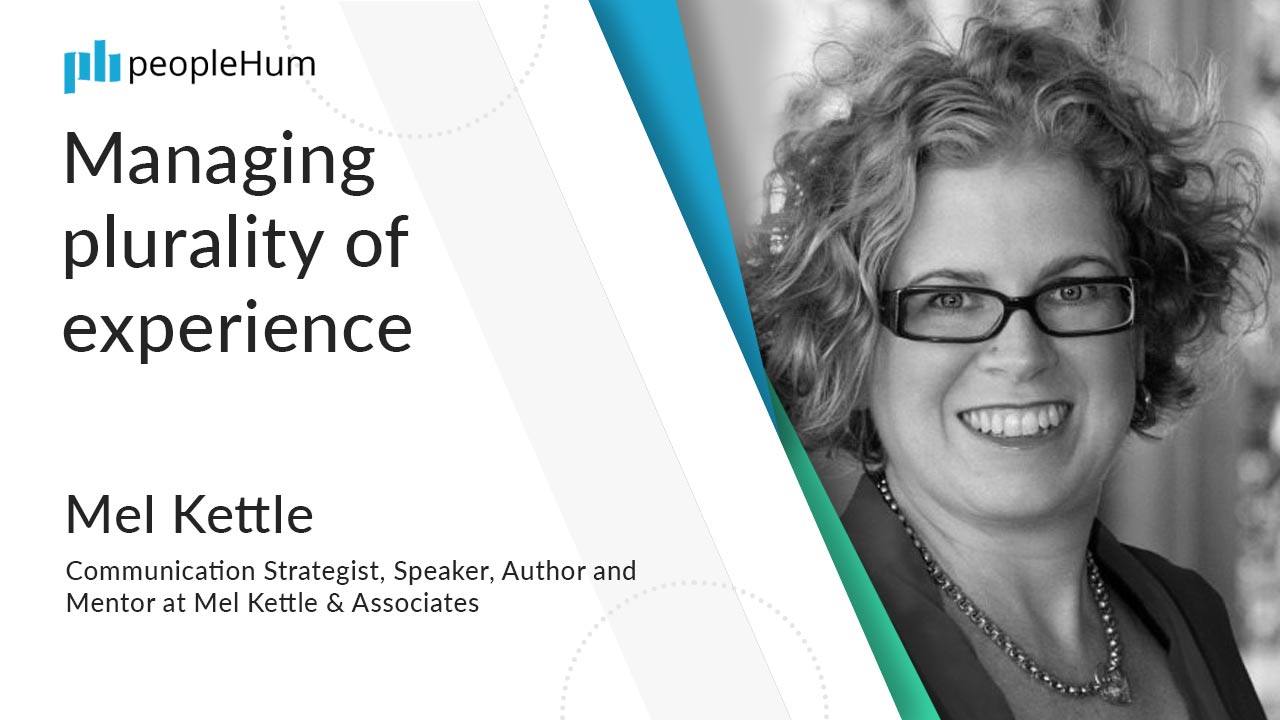Managing plurality of experience ft. Mel Kettle peopleHum
