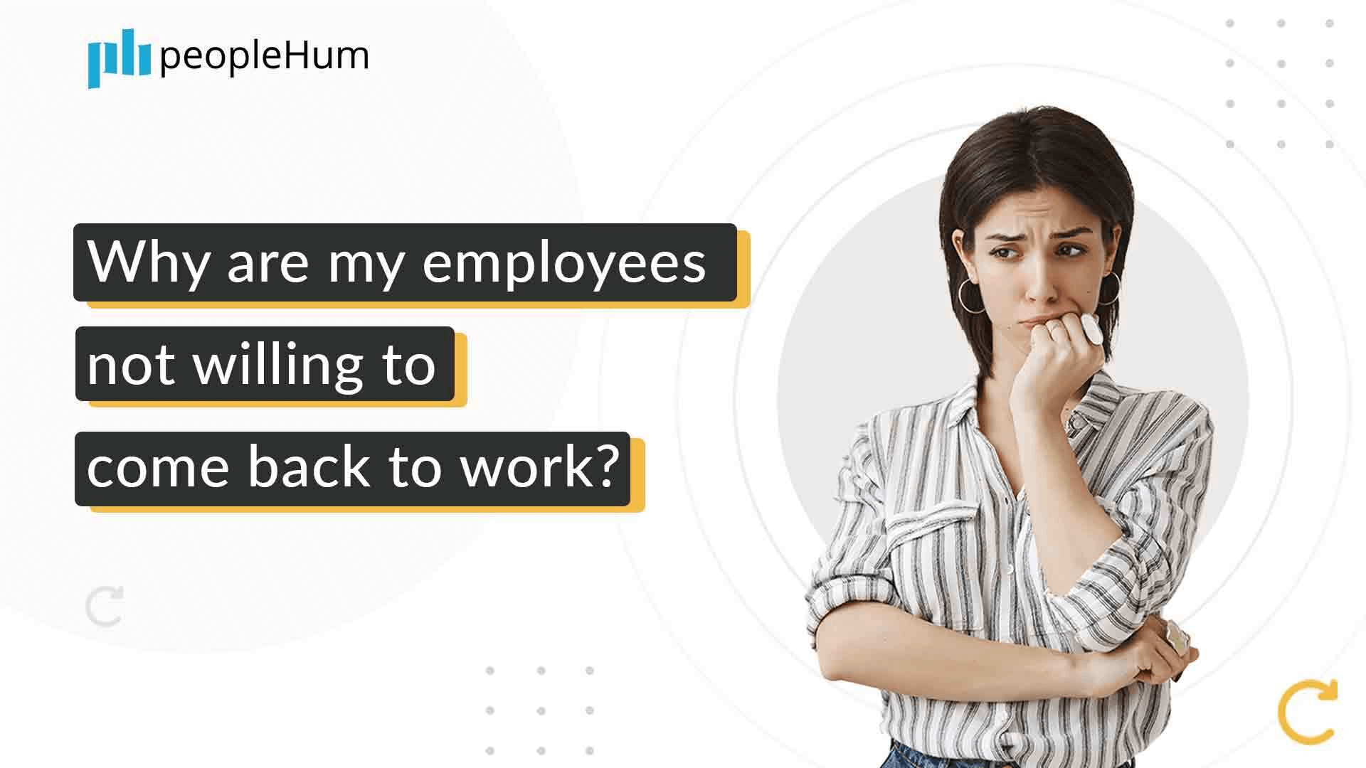 Why are my employees not willing to come back to work?