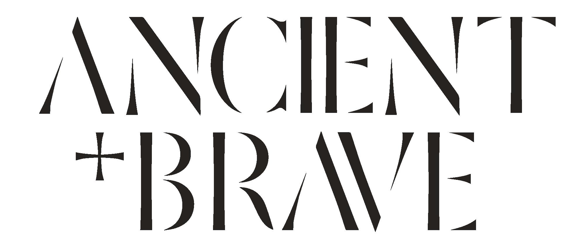 Ancient + Brave