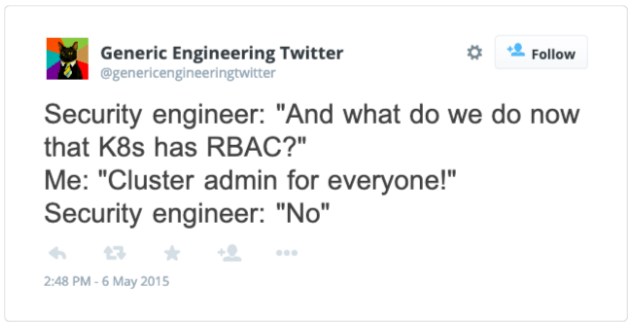 """Tweet """"Security engineer: And what do we do now that K8s has RBAC? Me: Cluster admin everyone! Security Engineer: No"""