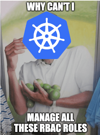Meme: Why can't I manage all these RBAC roles