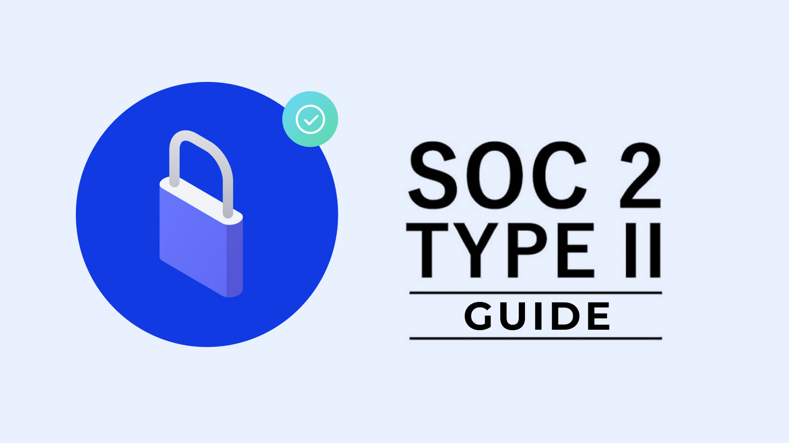 SOC 2 Type 2 Guide | Everything You Need To Know