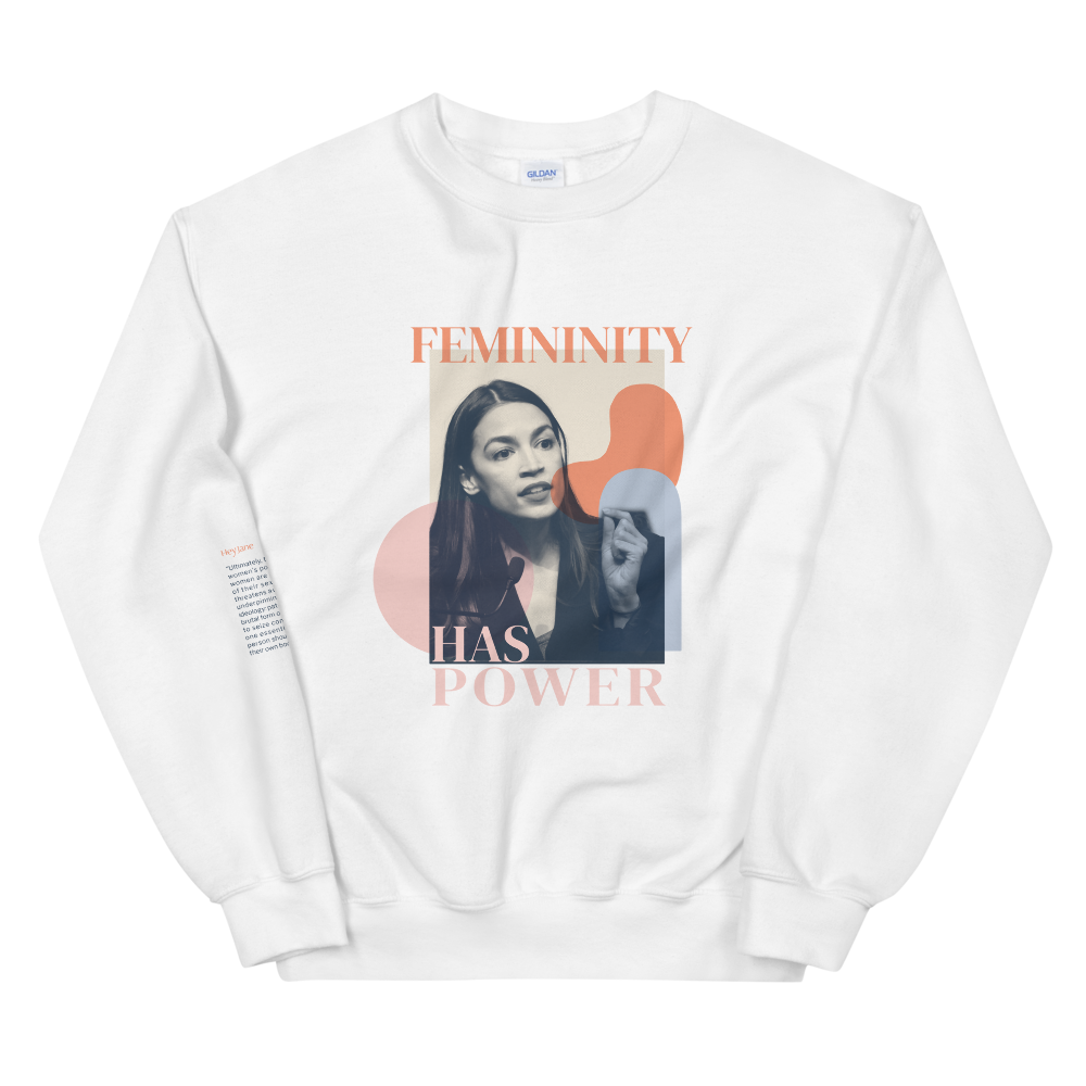Femininity has Power — Alexandria Ocasio-Cortez Unisex Sweatshirt in White