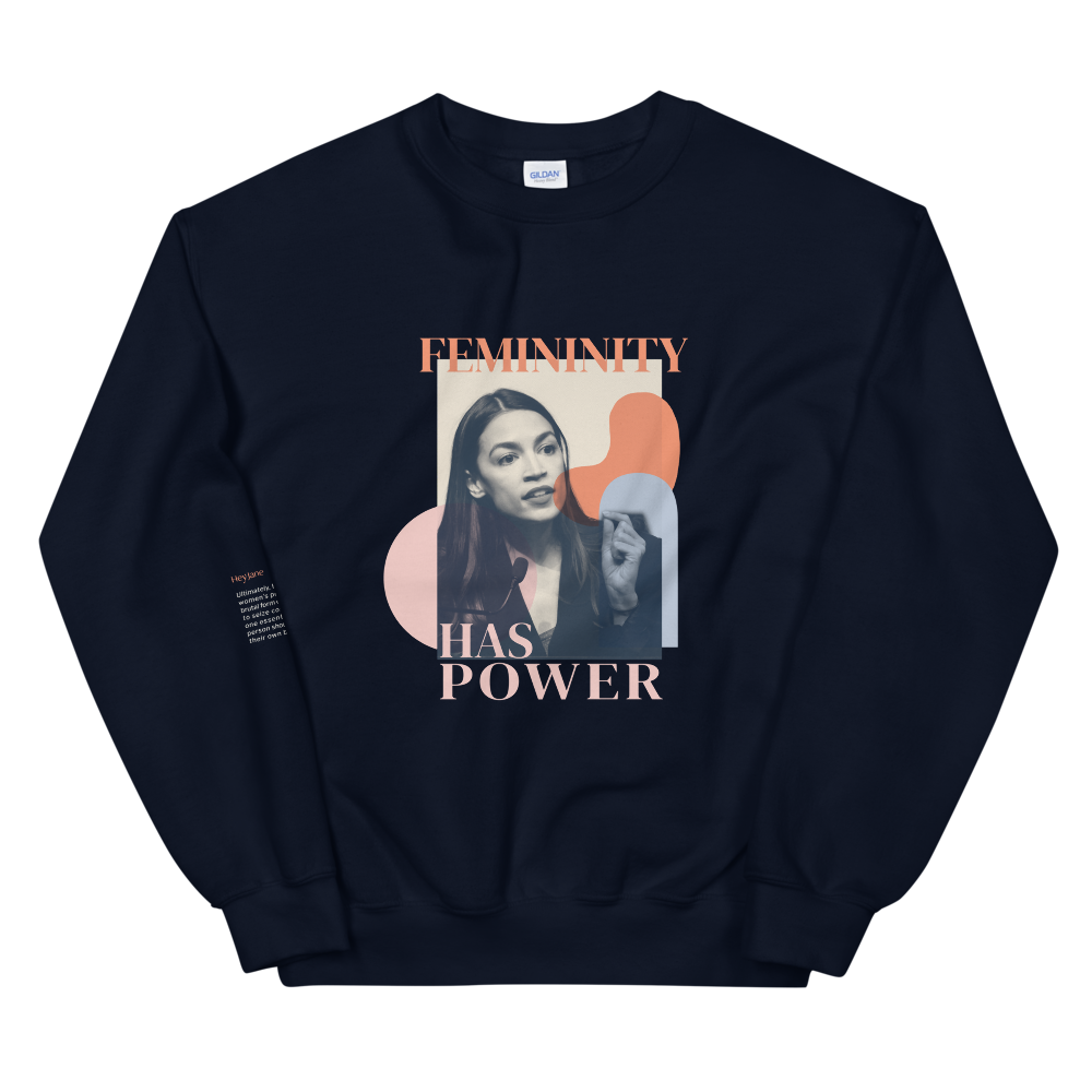 Femininity has Power — Alexandria Ocasio-Cortez Unisex Sweatshirt in Navy