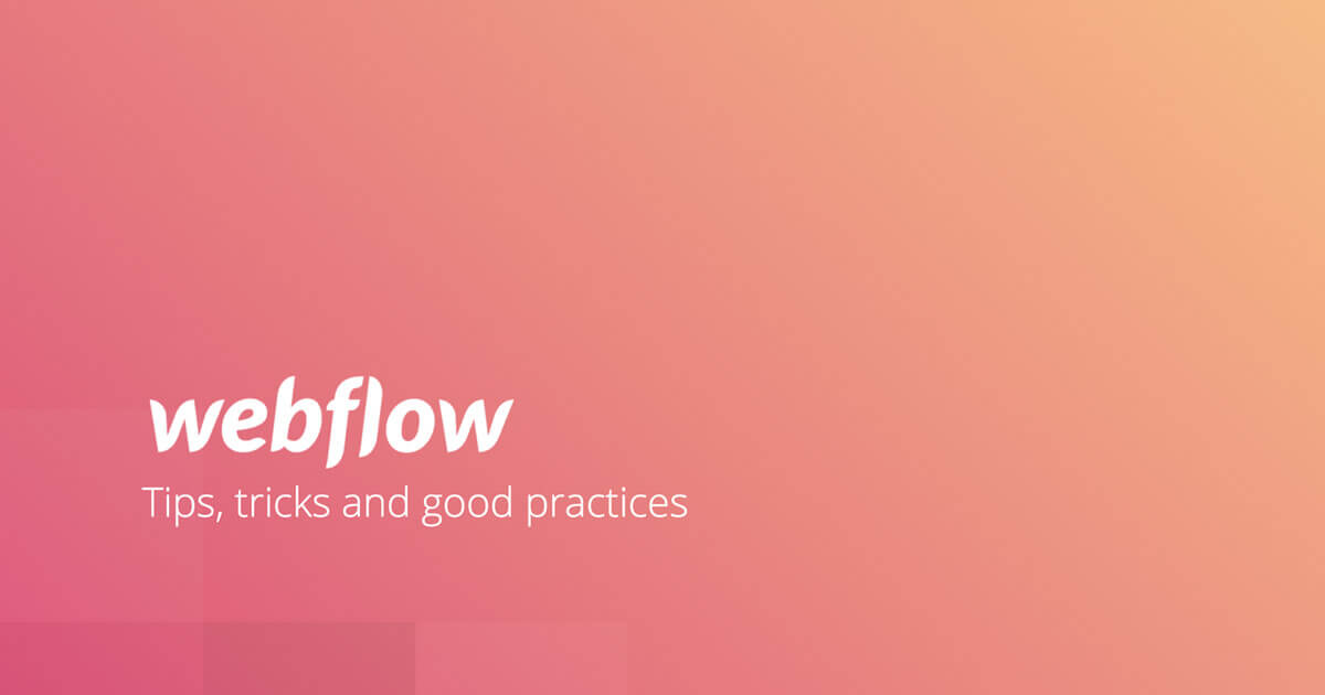 Webflow tips, tricks and good practices
