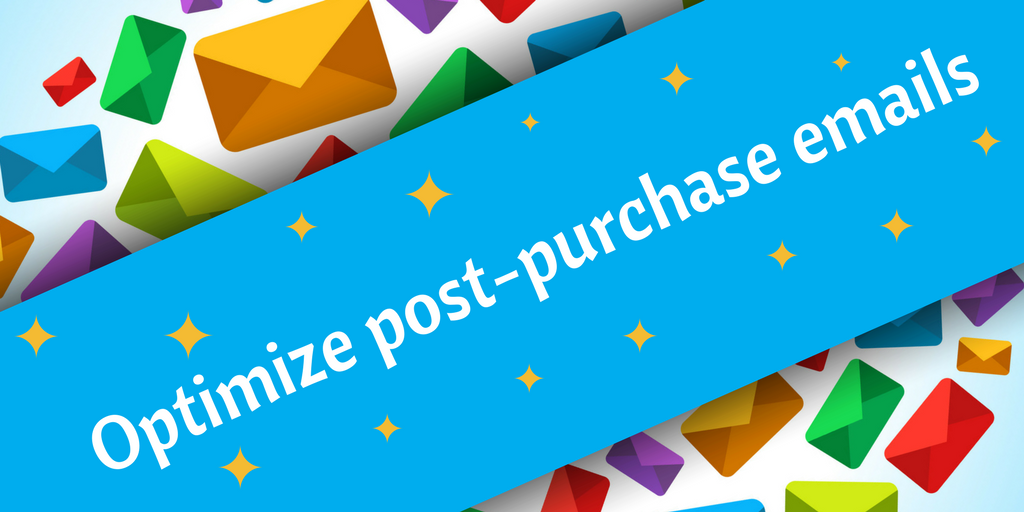optimize post-purchase emails - email marketing tip