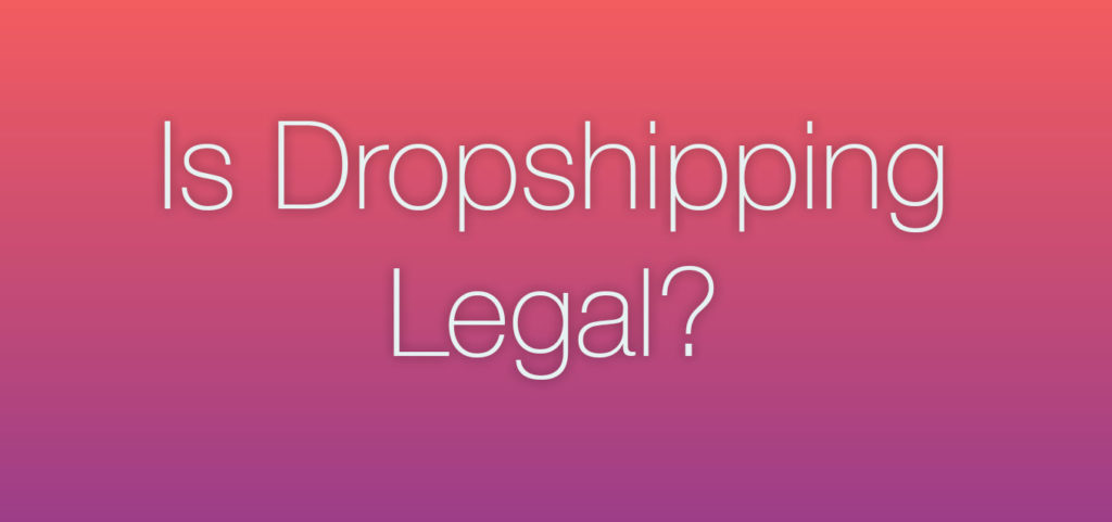 is dropshipping legal?