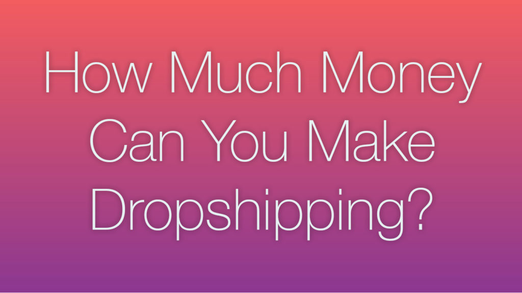 how much money can you make dropshipping