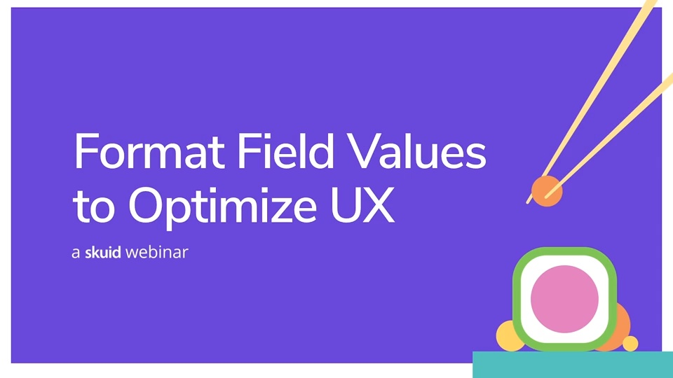 Format field values to optimize user experience