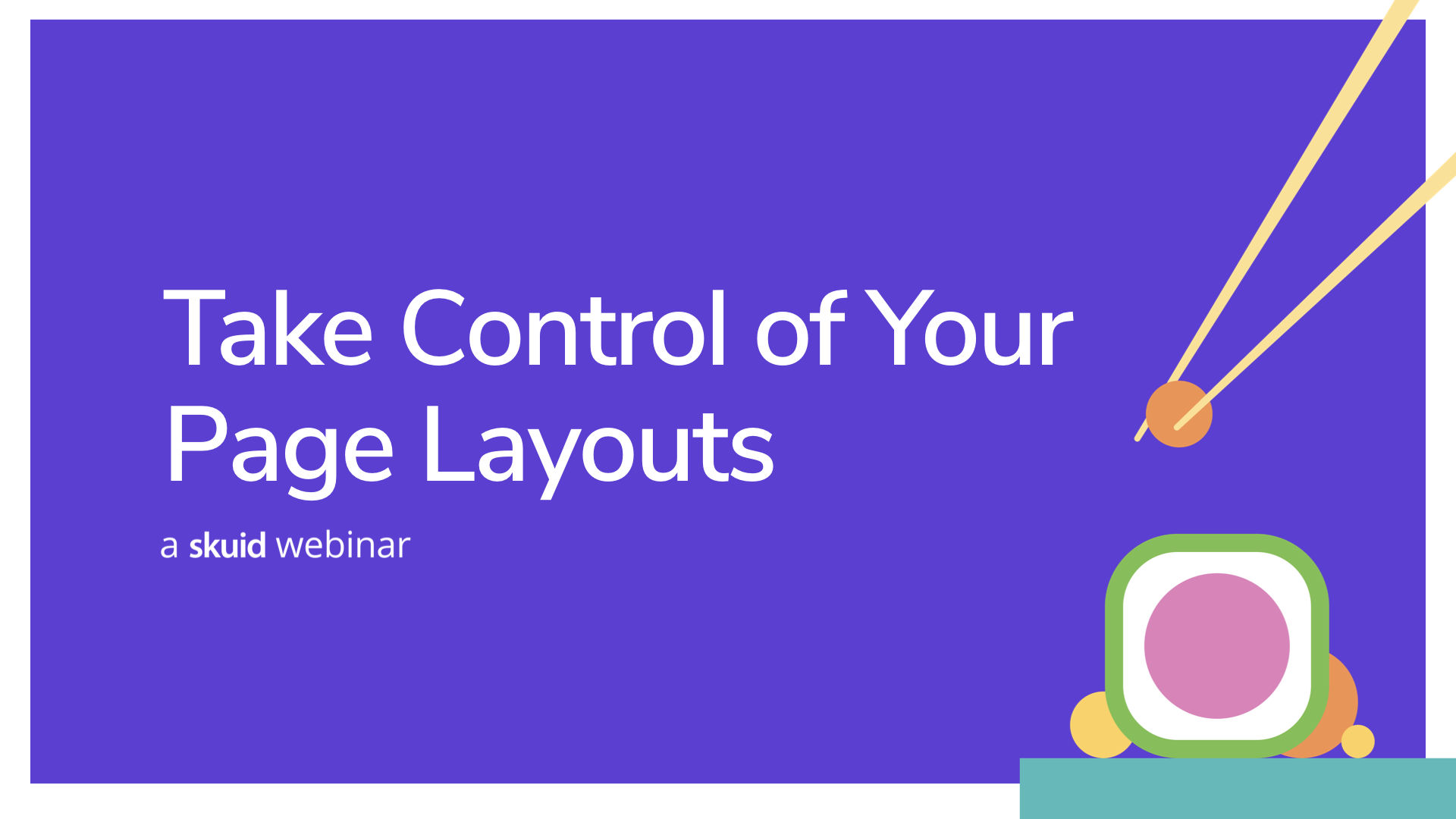 Take control of your page layouts.