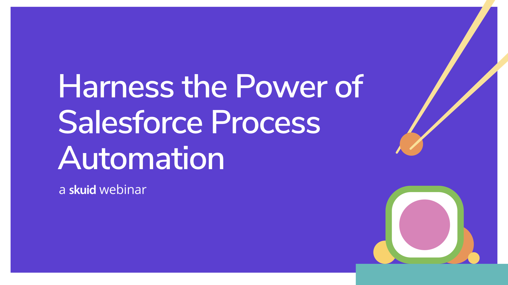 Harness the power of Salesforce process automation