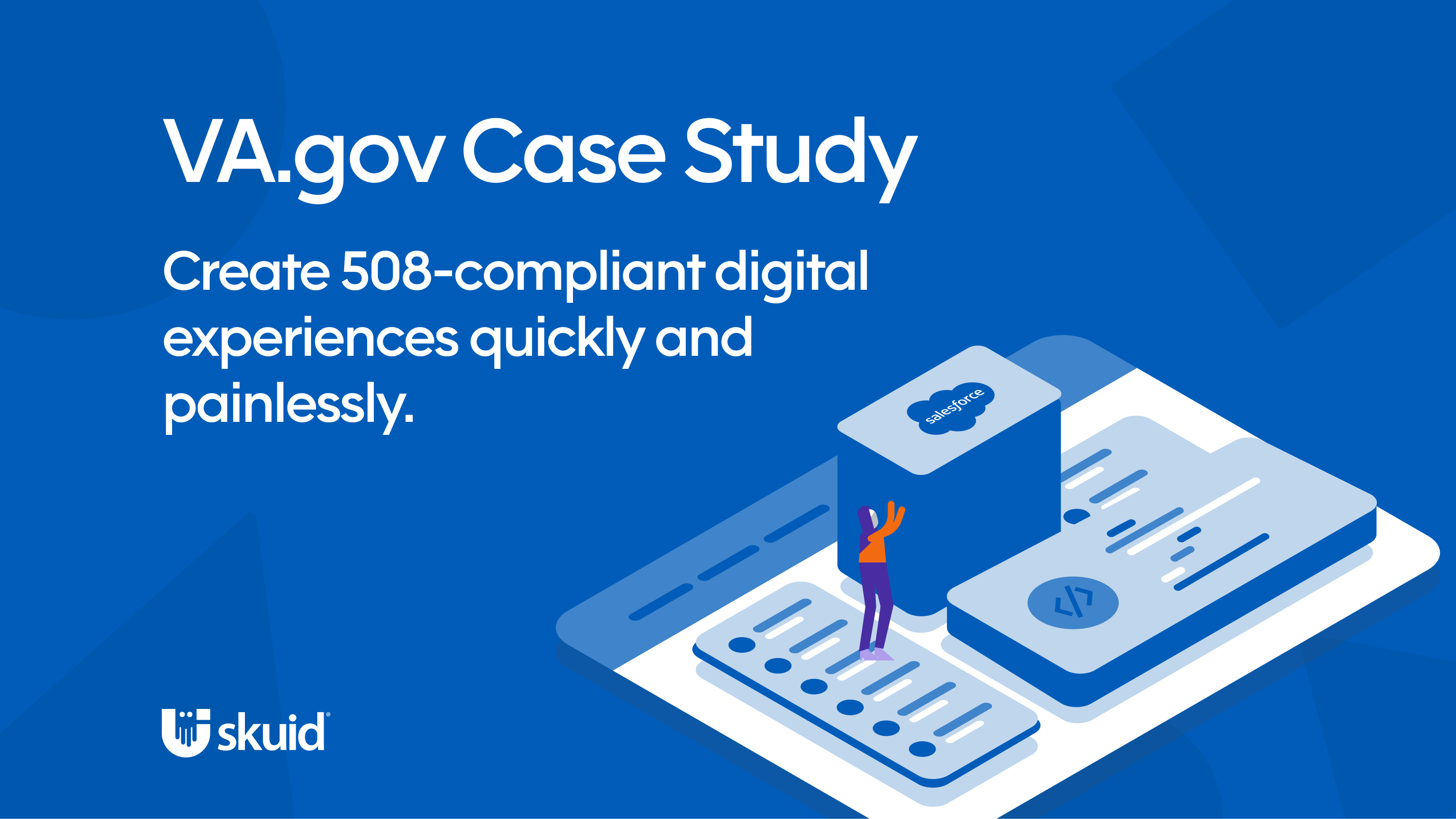 Create 508-compliant digital experiences quickly and painlessly.