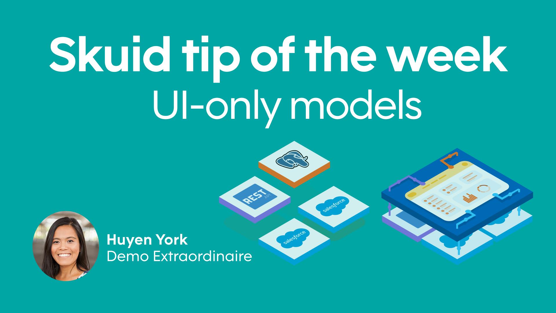 UI-only models | Skuid tip of the week - Huyen York, Demo Extraordinaire
