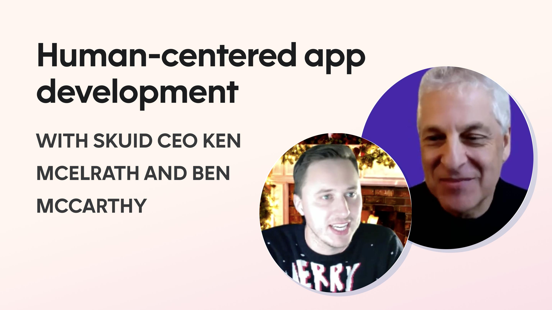 Human-centered app development with Skuid CEO Ken McElrath and Ben McCarthy