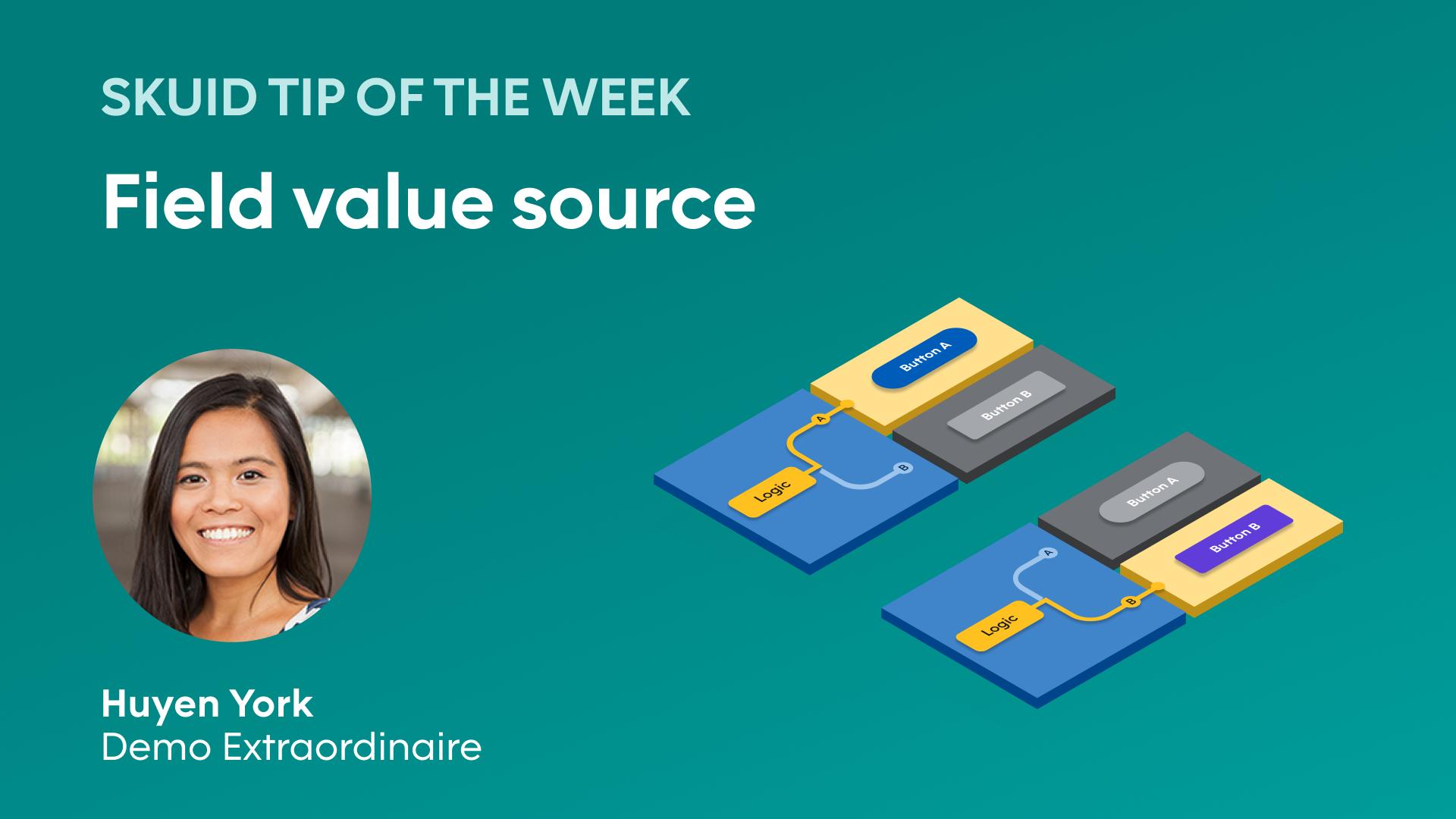 Skuid tip of the week | Field value source - Huyen York, Skuid Extraordinaire