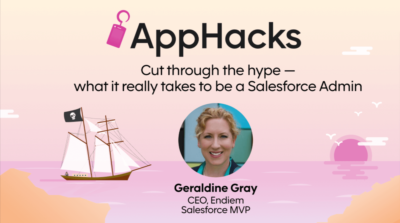 A pastel-colored illustration of a pirate ship sailing at sunset with the title of our AppHacks session: Cut through the hype—what it really takes to be a Salesforce admin, along with a headshot of our guest, Salesforce MVP Geraldine Gray