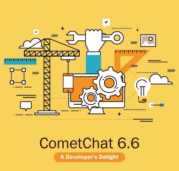 CometChat 6.6 – A Developer's Delight