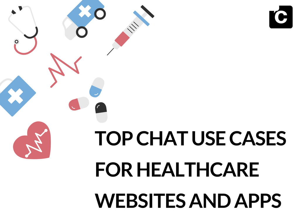 Top Chat Use Cases for Healthcare Websites and Apps
