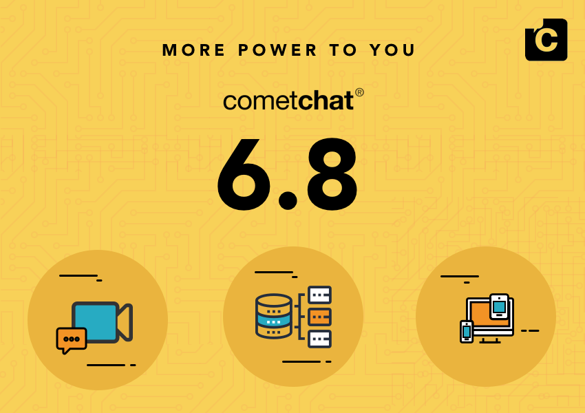 CometChat 6.8 - More Power to you!