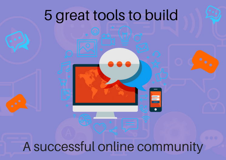 5 great tools to build a successful online community
