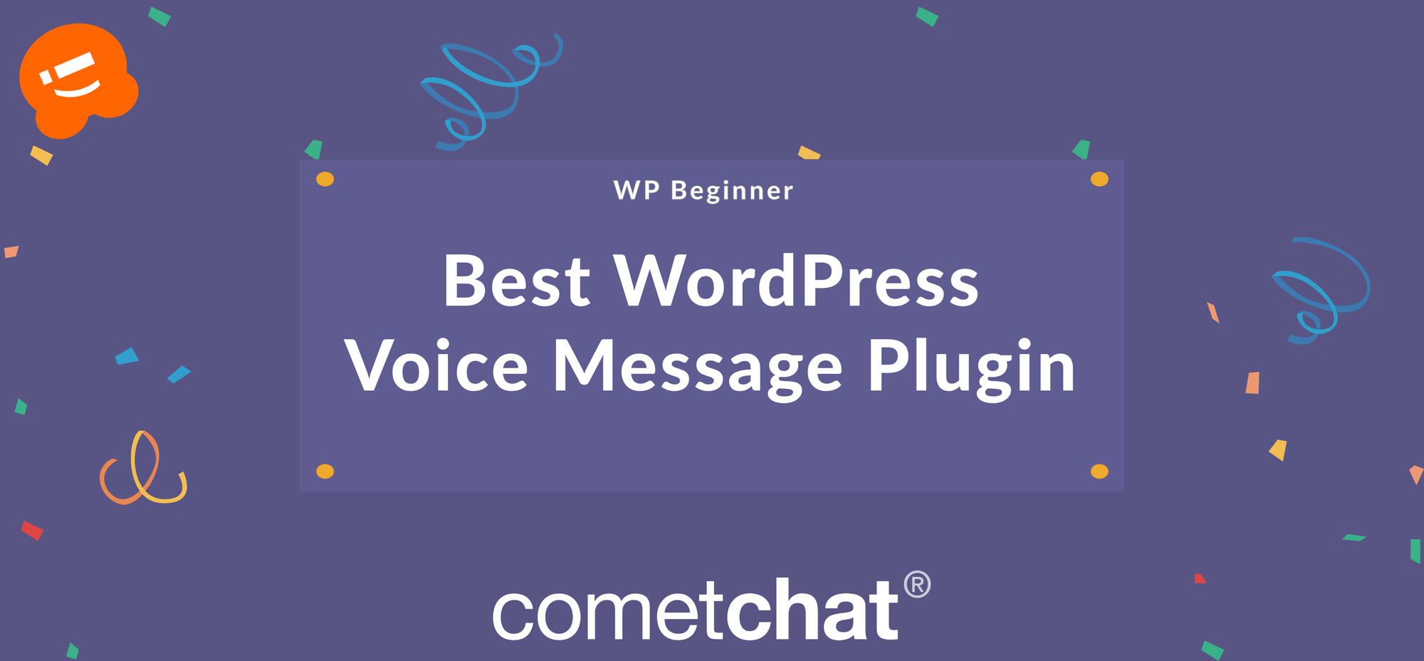"""""""CometChat is the best voice chat plugin"""" - WPBeginner"""