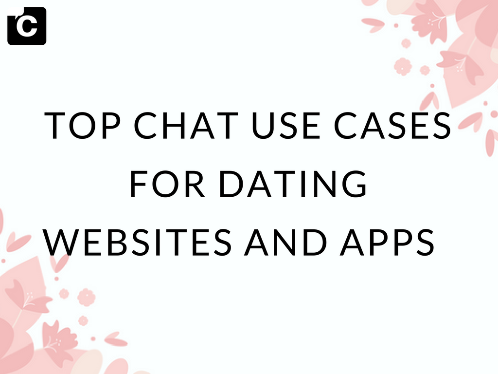 Top Chat Use Cases for Dating Websites and Apps