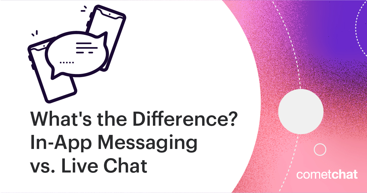 Live Chat vs In-app Messaging: What's the Difference?