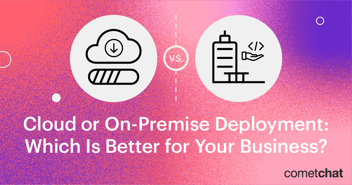 Cloud vs. On-Premise Deployment: Which Is Better for Your Business?