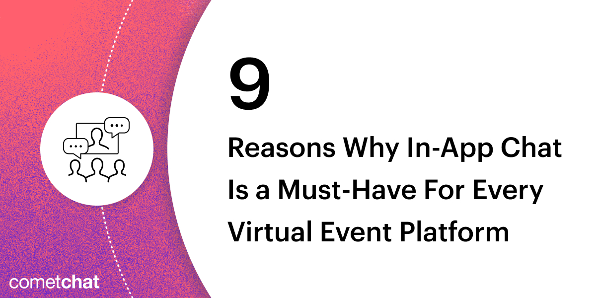 9 Reasons Why In-App Chat Is a Must-Have For Every Virtual Event Platform
