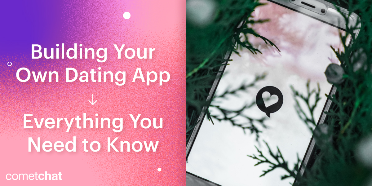 Building Your Own Dating App: Everything You Need To Know