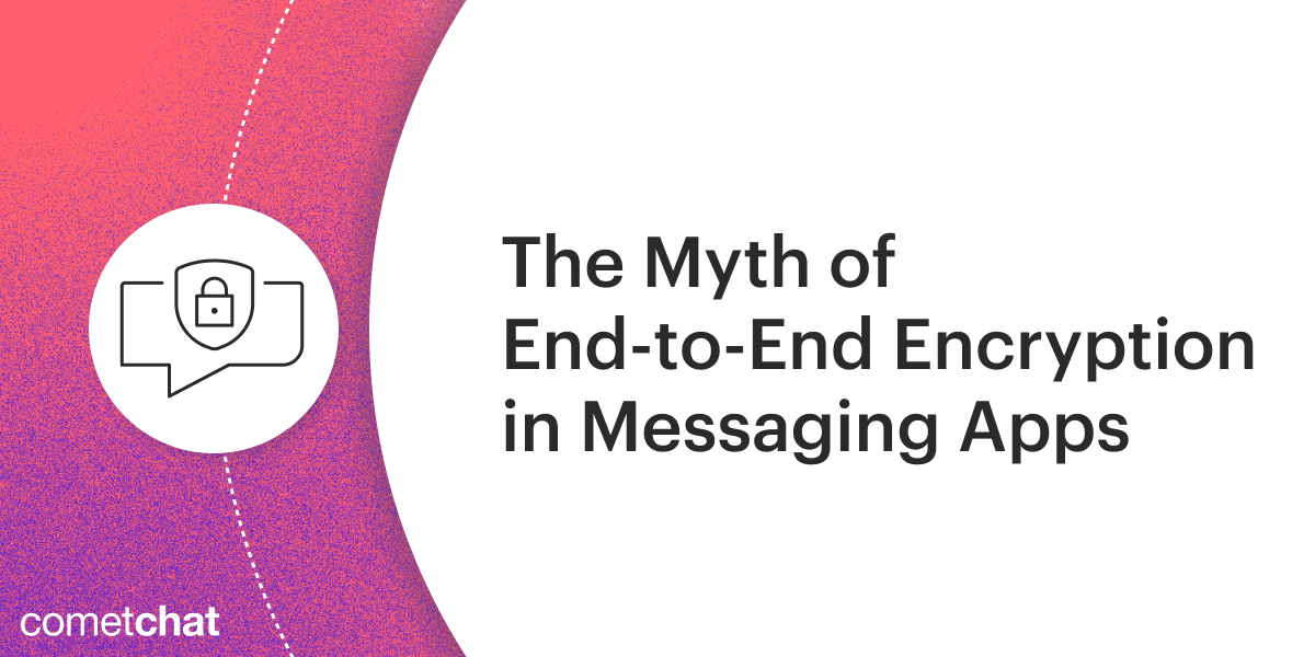 The Myth of End-to-End Encryption in Messaging Apps