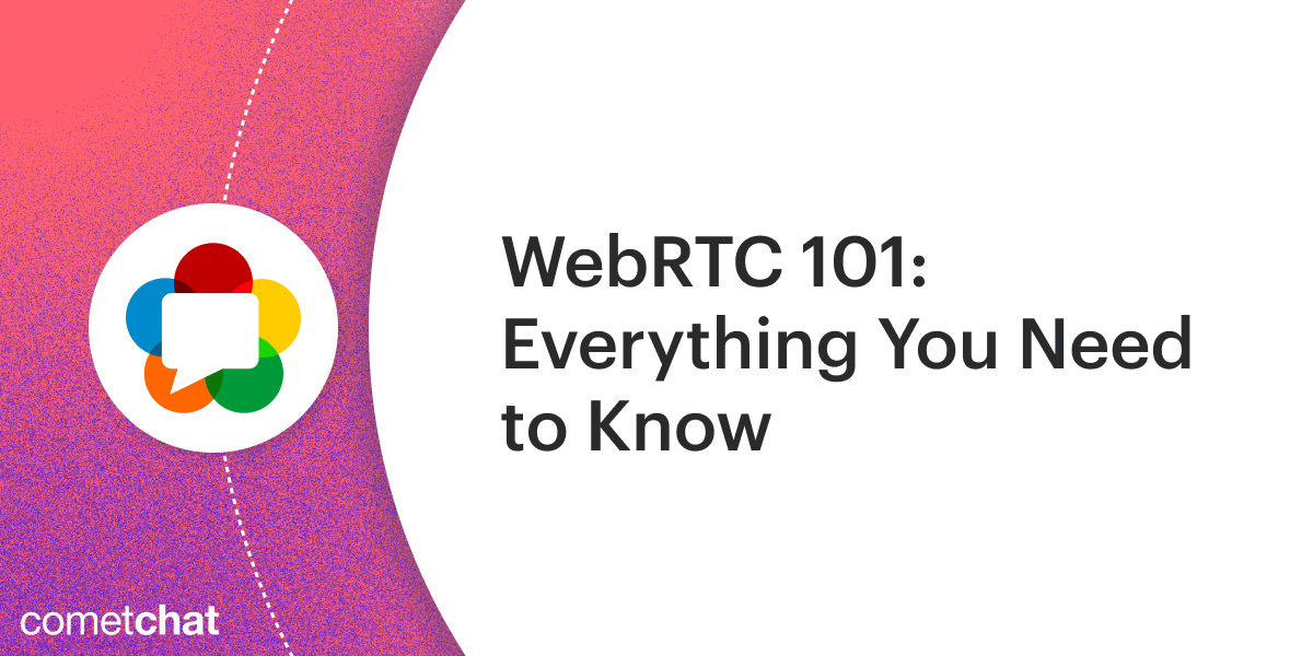 WebRTC 101: Everything You Need To Know!