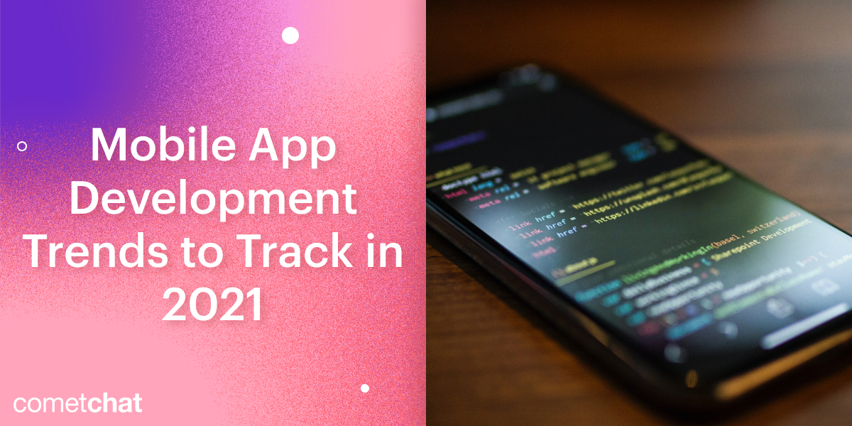 Mobile App Development Trends to Track in 2021