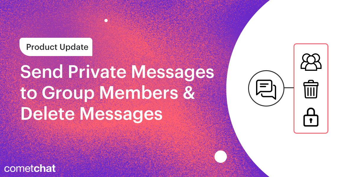Product Update: Send Private Messages to Group Members & Delete Messages