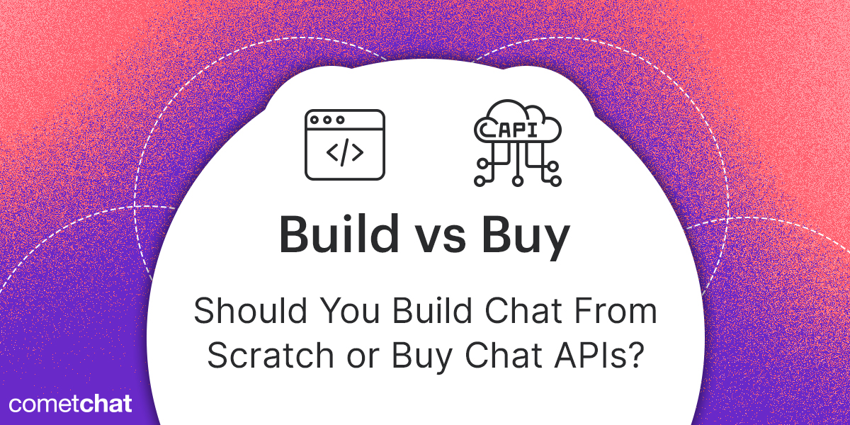 Should You Build Chat From Scratch or Buy Chat APIs?