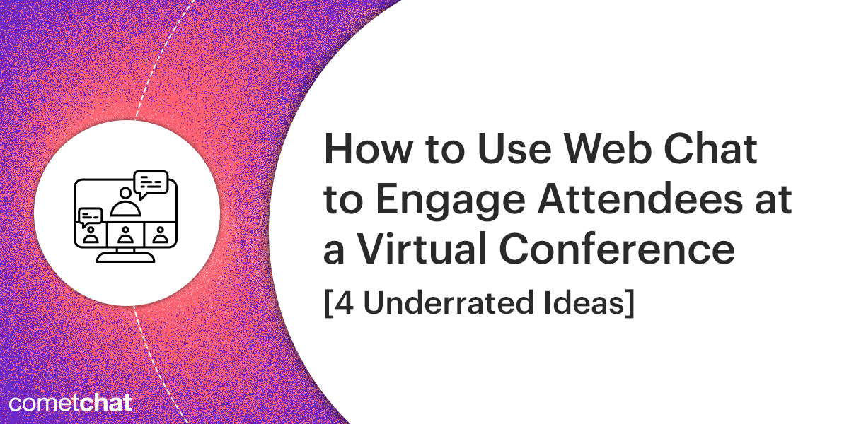 How to Use Web Chat to Engage Attendees at a Virtual Conference [4 Underrated Ideas]